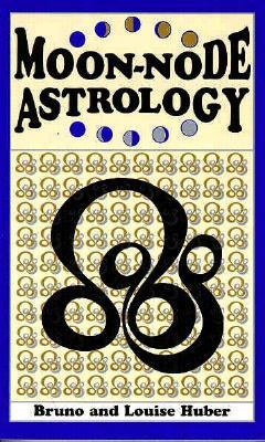 Moon-Node Astrology, Huber, Bruno; Huber, Louise