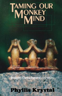 Taming Our Monkey Mind: Insight, Detachment, Identity, Krystal, Phyllis