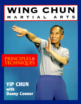 Wing Chun Martial Arts: Principles & Techniques, Chun, Yip; Connor, Danny