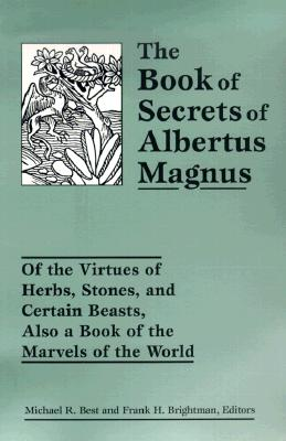 Image for The Book of Secrets of Albertus Magnus: Of the Virtues of Herbs, Stones, and Certain Beasts, Also a Book of the Marvels of the World