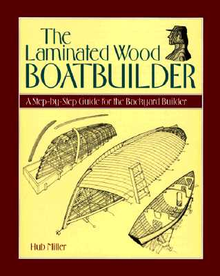 Image for The Laminated Wood Boatbuilder: A Step-By-Step Guide for the Backyard Builder