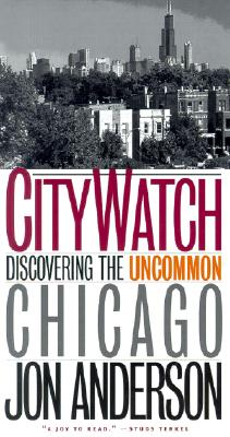 CITY WATCH : DISCOVERING THE UNCOMMON CHICAGO, ANDERSON, JON