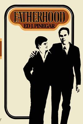 Fatherhood, ED J PINEGAR