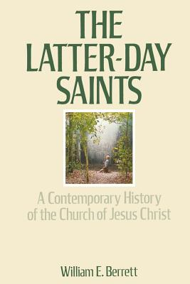 The Latter-Day Saints: A Contemporary History of the Church of Jesus Christ, WILLIAM E. BERRETT