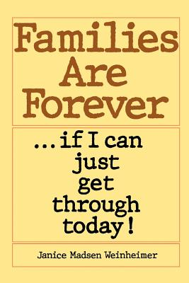 Image for Families are forever ... if I can just get through today!