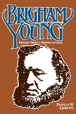 Image for Brigham Young: Modern Moses, Prophet of God