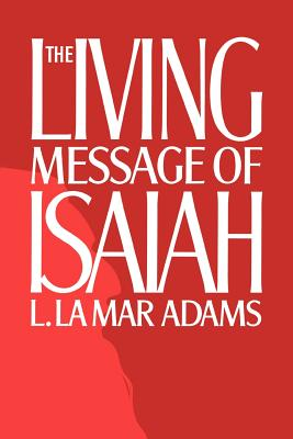 The living message of Isaiah, L. LA MAR ADAMS