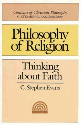 Image for Philosophy of Religion: Thinking About Faith (Contours of Christian Philosophy