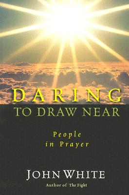 Image for Daring to Draw Near : People in Prayer