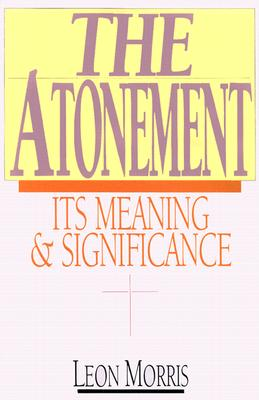 The Atonement: Its Meaning and Significance, Morris, Leon L.