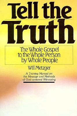 Image for Tell The Truth: The Whole Gospel to the Whole Person by Whole People (A Training Manual)