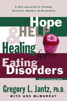 """Hope, Help, and Healing for Eating Disorders : A New Approach to Treating Anorexia, Bulimia, and Overeating"", ""JANTZ, GREGORY L."""