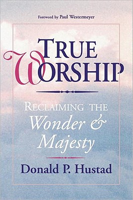 True Worship, Donald P Hustad