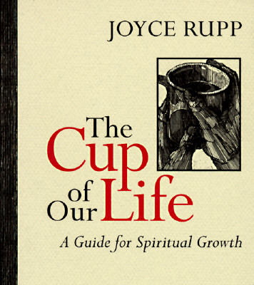 The Cup of Our Life: A Guide for Spiritual Growth, JOYCE RUPP