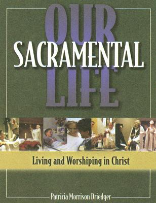Image for Our Sacramental Life: Living and Worshiping in Christ
