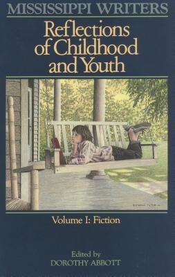 Image for Mississippi Writers: Reflections of Childhood and Youth: Volume I: Fiction (Center for the Study of Southern Culture Series)
