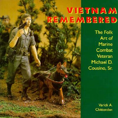 Image for Vietnam Remembered: The Folk Art of Marine Combat Veteran Michael D. Cousino, Sr. (Folk Art and Artists Series)