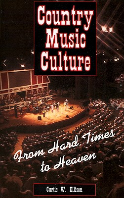 Image for Country Music Culture: From Hard Times to Heaven (Studies in Popular Culture Series)