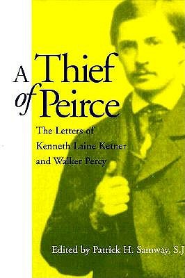Image for A Thief of Peirce: The Letters of Kenneth Laine Ketner and Walker Percy