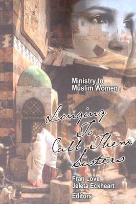Image for Ministry to Muslim Women: Longing to Call Them Sisters