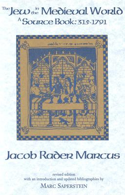 The Jew in the Medieval World: A Sourcebook, 315-1791, Marcus, Jacob Rader