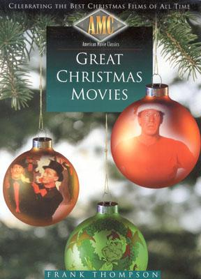 AMC American Movie Classics: Great Christmas Movies - Celebrating the Best Christmas Films of All Time, Frank Thompson [Editor]