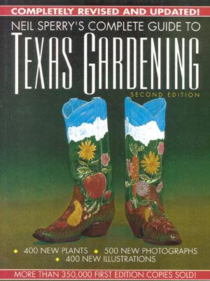 Neil Sperry's Complete Guide to Texas Gardening, 2nd Edition, Neil Sperry