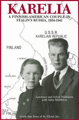 Karelia - A Finnish-American Couple in Stalin's Russia, 1934 - 1941, Anita Middleton; Lawrence Hokkanen; Sylvia Hokkanen