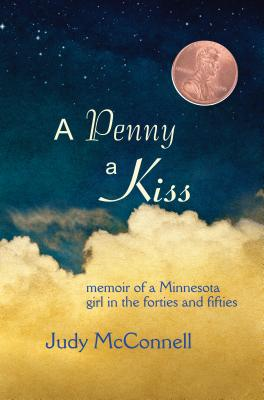 Image for A Penny A Kiss: Memoir of a Minnesota Girl in the Forties and Fifties