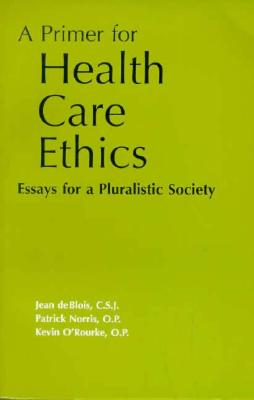 Image for A Primer for Health Care Ethics: Essays for a Pluralistic Society