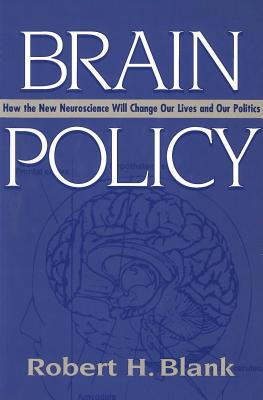 Image for Brain Policy: How the New Neuroscience Will Change Our Lives and Our Politics