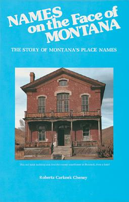 Names on the Face of Montana: The Story of Montana's Place Names, Roberta Carkeek Cheney