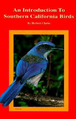 An Introduction to Southern California Birds, Clarke, Herbert