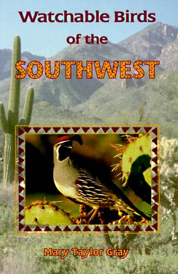Watchable Birds of the Southwest, Gray, Mary Taylor; Young, Mary Taylor