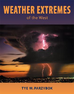 Weather Extremes of the West, Tye W. Parzybok