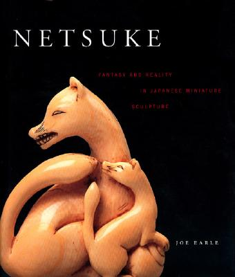 Image for Netsuke: Fantasy and Reality in Japanese Miniature Sculpture
