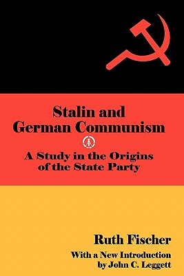 Stalin and German Communism: A Study in the Origins of the State Party (Social Science Classics), Fischer, Ruth