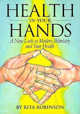Image for Health in Your Hands: A New Look at Modern Palmistry and Your Hea Lth