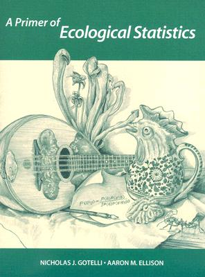 A Primer Of Ecological Statistics, Nicholas J. Gotelli; Aaron M. Ellison