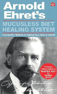 Mucusless Diet Healing System, ARNOLD EHRET