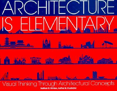 Image for Architecture Is Elementary - Visual Thinking Through Architectural Concepts