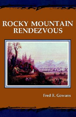 Image for Rocky Mountain Rendezvous:  A History of the Fur Trade Rendezvous 1825-1840