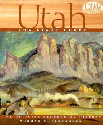 Image for Utah, the Right Place: The Official Centennial History