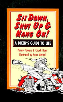 Image for Sit Down, Shut Up and Hang On!: A Biker's Guide to Life
