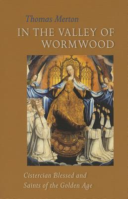 Image for In the Valley of Wormwood: Cistercian Blessed and Saints of the Golden Age (Cistercian Studies 233)