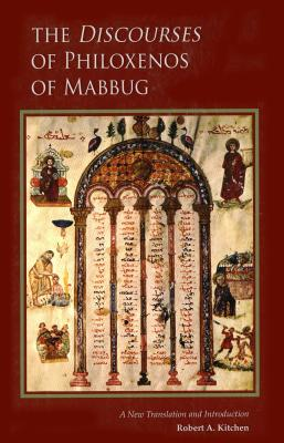 The Discourses of Philoxenos of Mabbug: A New Translation and Introduction (Cistercian Studies), Robert A. Kitchen
