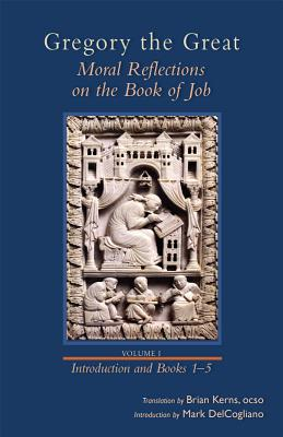 Gregory the Great: Moral Reflections on the Book of Job, Volume 1 (Introduction and Books 1-5) (Cistercian Studies), Brian Kerns, trans.