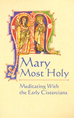 Image for Mary Most Holy: Meditating With the Early Cistercians