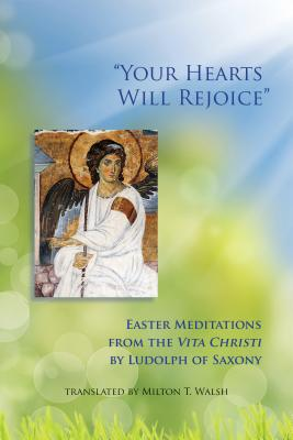 Image for 'Your Hearts Will Rejoice': Easter Meditations from the Vita Christi (Monastic Wisdom Series)