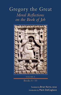 Gregory the Great: Moral Reflections on the Book of Job, Volume 2 (Books 6-10) (Cistercian Studies), Brian Kerns, trans.